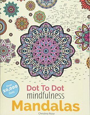 Dot To Dot Mindfulness Mandalas: Relaxing A By Christina Rose New Paperback Book • 6.65£