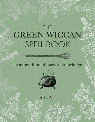 Green Wiccan Spell Book : A Compendium Of Magical Knowledge, Hardcover By Sil... • 9.34£