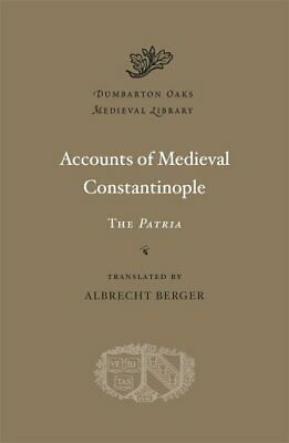 Accounts Of Medieval Constantinople The Patria Dumbarton Oaks Medieval Library • 51.32£