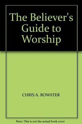 The Believer's Guide To Worship, Bowater, Chris A., Very Good, Paperback • 2.79£