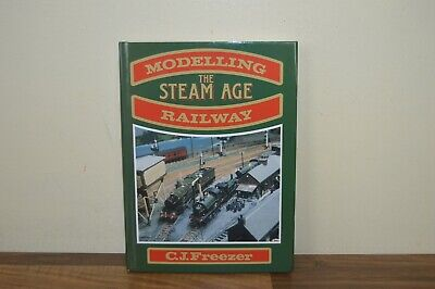 Modelling The Steam Age Railway - C J Freezer - Hardback 1990 1/1 (PW) • 12£