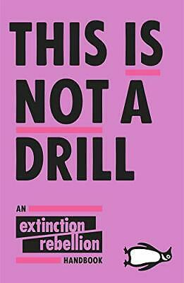 This Is Not A Drill: An Extinction Rebellion Handbook New Paperback Book • 8.40£