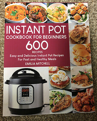 $9.95 • Buy Instant Pot Cookbook For Beginners: 600 Easy And Delicious Instant Pot Recipes