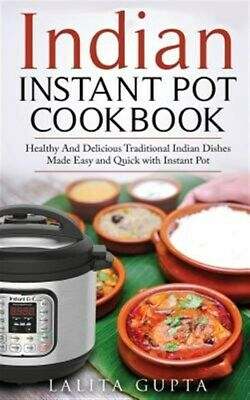 $13.73 • Buy Indian Instant Pot Cookbook : Healthy And Delicious Traditional Indian Dishes...