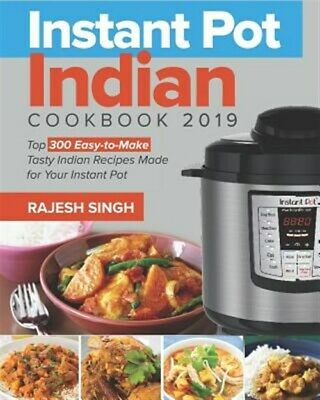 $12.94 • Buy Instant Pot Indian Cookbook 2019: Top 300 Easy-To-Make Tasty Indian Recipes M...