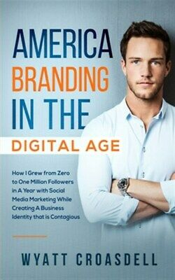 AU24.77 • Buy America Branding In The Digital Age: How I Grew From Zero To One Million Foll...