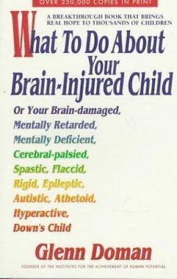 $5.58 • Buy What To Do About Your Brain-Injured Child By Glenn Doman