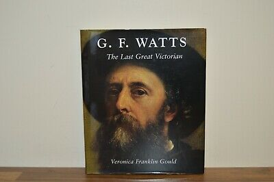 G F Watts The Last Great Victorian - Veronica Franklin Gould - H/B 2004 (PW) • 30£