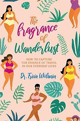The Fragrance Of Wanderlust: How To Capture The Essence Of Tr New Paperback Book • 11.73£
