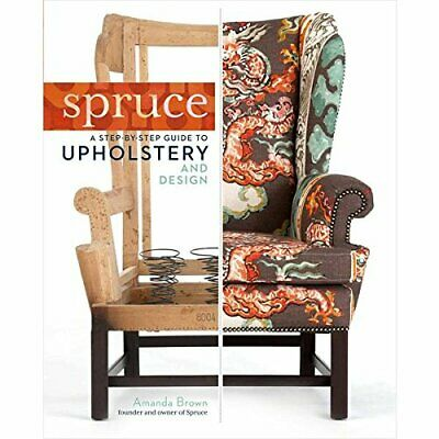 Spruce: Step-by-Step Guide To Upholstery And Design New Hardcover Book • 22.65£