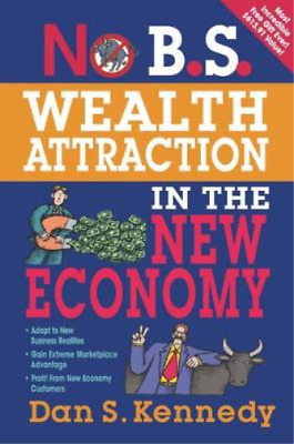 No B.S. Wealth Attraction In The New Economy, Dan S. Kennedy, Entrepreneur Press • 8.81£