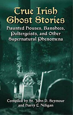 True Irish Ghost Stories: Haunted Houses  Banshees  Poltergei New Paperback Book • 7.67£