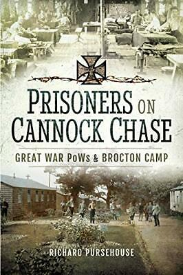 Prisoners On Cannock Chase: Great War PoWs And Brocton ... By Richard Pursehouse • 19.99£