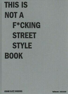 This Is Not A F*cking Street Style Book, Hardcover By Sinding, Adam Katz; Abl... • 36.67£