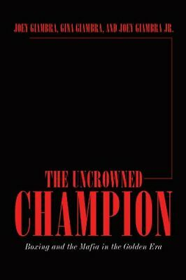 The Uncrowned Champion: Boxing And The Mafia In The Golden Era • 18.30£