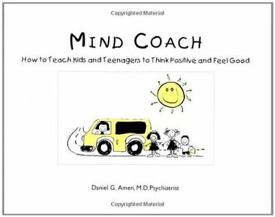 Mind Coach: How To Teach Children & Teenagers To Think Positive & Feel Good, Ame • 14.90£