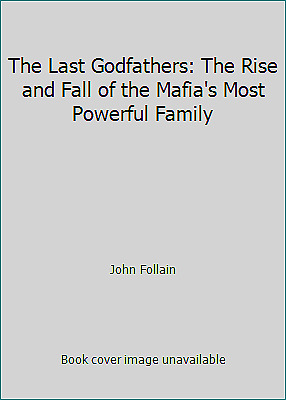 The Last Godfathers: The Rise And Fall Of The Mafia's Most Powerful Family • 6.38£