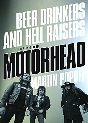 Beer Drinkers And Hell Raisers: The Rise Of Motorhead By Martin Popoff Book The • 16.99£