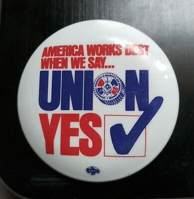 $5 • Buy UNION YES UAW America Works Best When We Say Machinists Button Pin Back K4