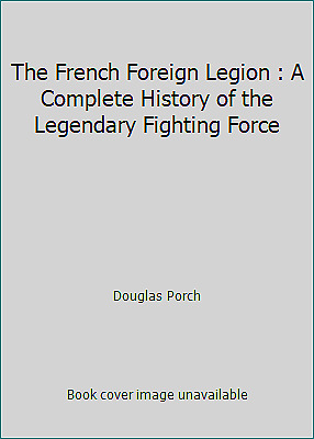 £3.73 • Buy The French Foreign Legion : A Complete History Of The Legendary Fighting Force