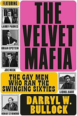 The Velvet Mafia: The Gay Men Who Ran The Swinging Sixties New Hardcover Book • 17.96£