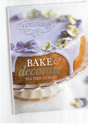 Fiona Cairns Bake And Decorate Tea Time Luxury Cakes Home Cooking  Afternoon Tea • 0.99£