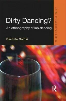 Dirty Dancing? : An Ethnography Of Lap-Dancing, Hardcover By Colosi, Rachela,... • 103.08£