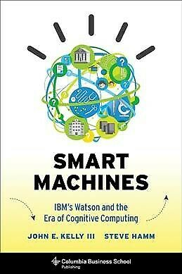 Smart Machines : IBM's Watson And The Era Of Cognitive Computing, Hardcover B... • 16.26£