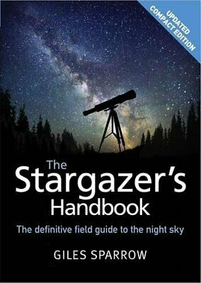 The Stargazer's Handbook: An Atlas Of The Night Sky By Sparrow, Giles Book The • 12.99£