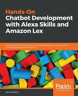 AU65.30 • Buy Hands-On Chatbot Development With Alexa Skills And Amazon Lex, Brand New, Fre...