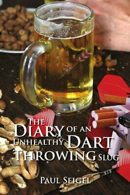 £14.39 • Buy The Diary Of An Unhealthy Dart Throwing Slug By Seigel, Paul Book The Cheap Fast