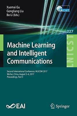 Machine Learning And Intelligent Communications: Second International Conference • 90.89£