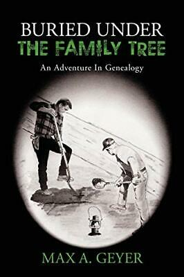 £8.79 • Buy Buried Under The Family Tree: An Adventure In Genealogy By Geyer, Max Book The
