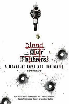 £16.69 • Buy Blood Of Our Fathers: A Novel Of Love And The Mafia By Girard, Sonny Book The