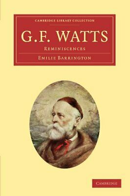 G. F. Watts: Reminiscences (Cambridge Library Collectio... By Barrington, Emilie • 27.39£