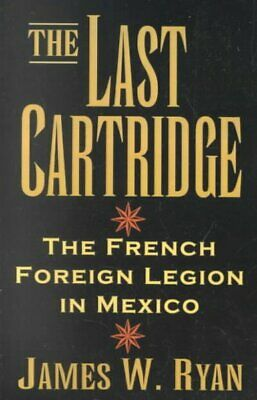 £15.59 • Buy Last Cartridge : The French Foreign Legion In Mexico, Paperback By Ryan, Jame...