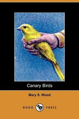 £7.89 • Buy Canary Birds (Dodo Press) By Wood, Mary S. Book The Cheap Fast Free Post New