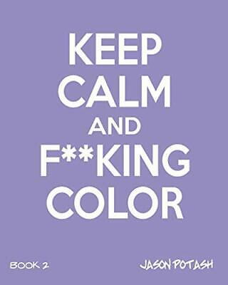Keep Calm And F--King Color (Volume 2) By Potash, Jason Book The Cheap Fast Free • 10.99£