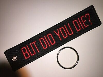 £4.25 • Buy Quality   But Did You Die ?      Embroidered   Keyring   Free P+p Uk Seller.