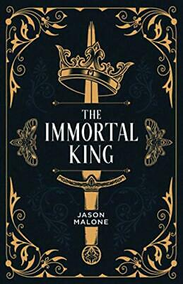 The Immortal King: Part One Of The Godyear Saga: 1 By Malone, Jason Book The New • 11.99£