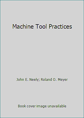 $7.54 • Buy Machine Tool Practices By John E. Neely; Roland O. Meyer