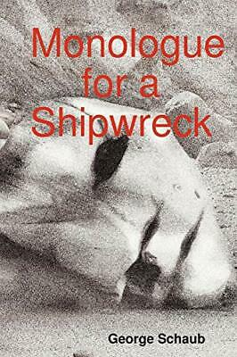 £14.99 • Buy Monologue For A Shipwreck By Schaub, George Book The Cheap Fast Free Post New