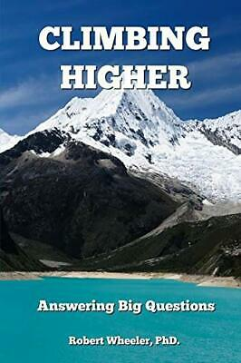 £12.49 • Buy Climbing Higher: Answering The Big Questions By Wheeler, PhD. Robert Book The