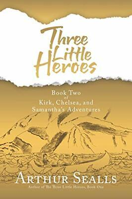 £9.79 • Buy Three Little Heroes: Book Two Of Kirk, Chelsea, And Samanth... By Sealls, Arthur