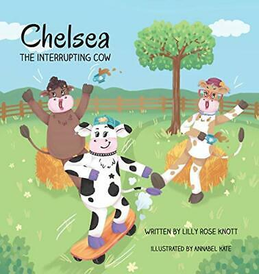 £10.29 • Buy Chelsea The Interrupting Cow By Knott, Lilly Rose Book The Cheap Fast Free Post