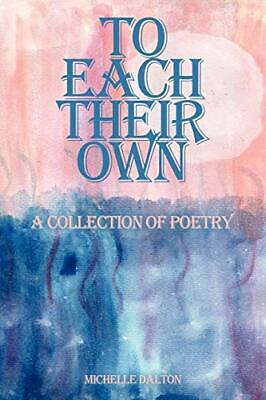 £9.89 • Buy To Each Their Own: A Collection Of Poetry By Dalton, Michelle Book The Cheap New