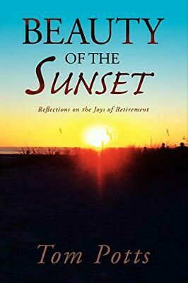 £14.39 • Buy Beauty Of The Sunset: Reflections On The Joys Of Retirement By Potts, Tom Book