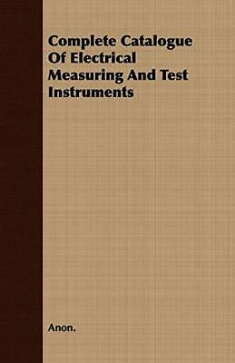 £10.29 • Buy Complete Catalogue Of Electrical Measuring And Test Instruments By Anon. Book