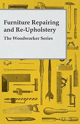 £17.09 • Buy Furniture Repairing And Re-Upholstery - The Woodworker Series By Anon Book The