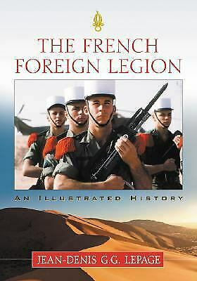 £19.42 • Buy The French Foreign Legion : An Illustrated History By Jean-Denis G. G. Lepage